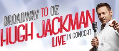Hugh Jackman - Broadway To Oz Arena Tour
