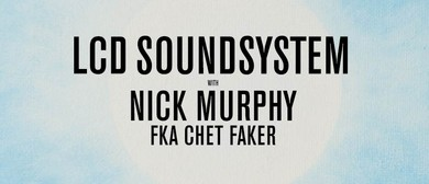 LCD Soundsystem with Nick Murphy fka Chet Faker
