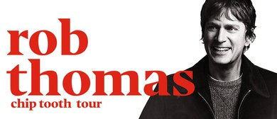 Rob Thomas – Chip Tooth Tour