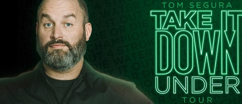 Tom Segura – Take It Down (Under) Tour
