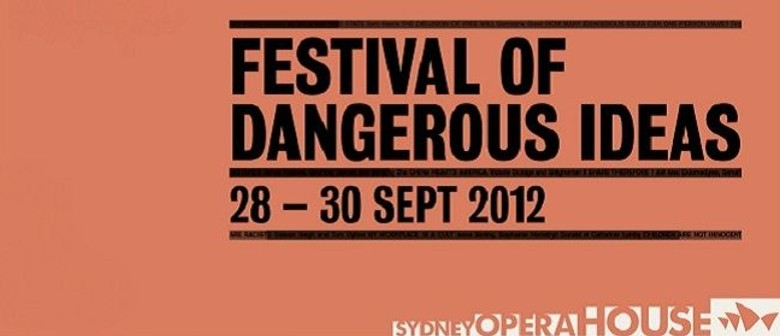 Festival of Dangerous Ideas 2012 program announced