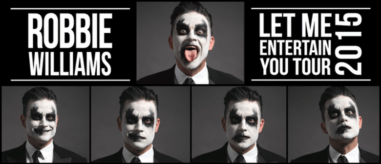 Robbie Williams - Let Me Entertain You Tour 2015