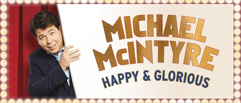 Michael McIntyre Hits Australia With His Happy & Glorious Tour