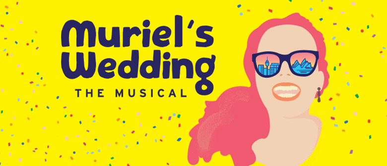 Muriel's Wedding The Musical walks the aisle to Melbourne and Sydney stages next year