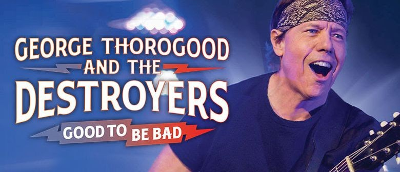 George Thorogood & the Destroyers Announce 'Good to Be Bad' AU Tour Dates