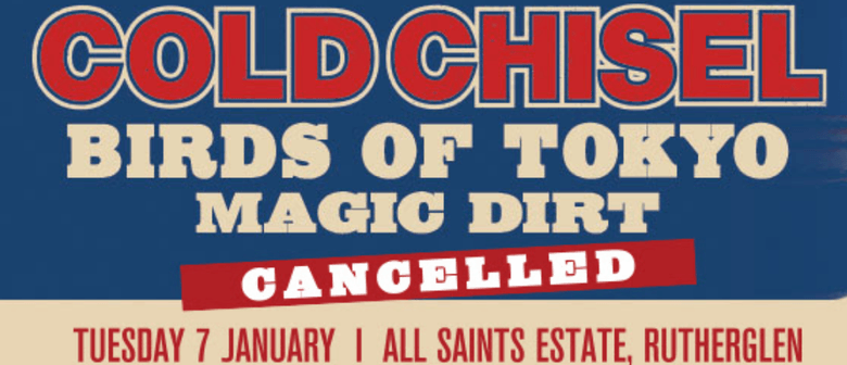 Today's Cold Chisel A Day On the Green show cancelled
