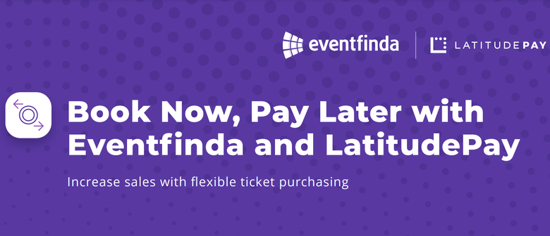 Eventfinda Announces Book Now, Pay Later with LatitudePay
