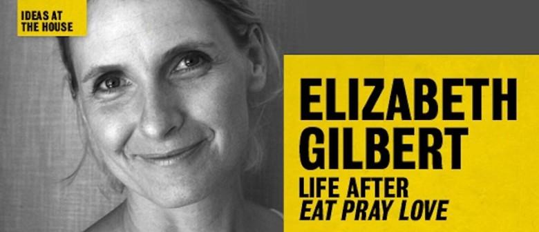 Elizabeth Gilbert: Life After 'Eat Pray Love'