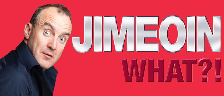 "Jimeoin ""What?!"""