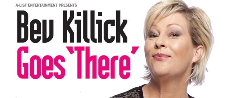 Bev Killick Goes 'There'