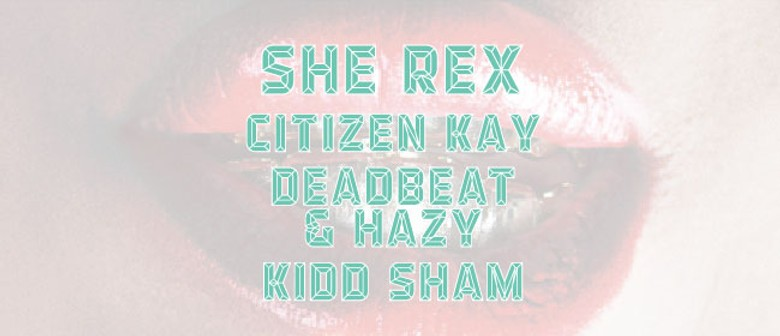 She Rex, Citizen Kay, Deadbeat and Hazy, Kidd Sham