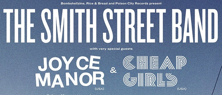 The Smith Street Band - w/ Joyce Manor & Cheap Girls (USA)