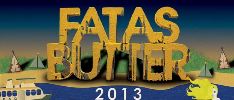 Fat As Butter 2013