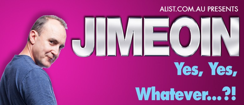 """Jimeoin """"Yes, Yes, Whatever!?"""""""