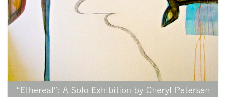 Ethereal: Solo Exhibition by Cheryl Petersen