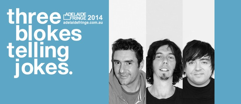 Three Blokes Telling Jokes Adelaide Fringe Preview