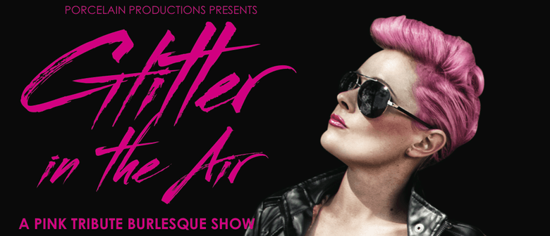 Pink Tribute Cabaret and Burlesque Show 'Glitter In The Air'