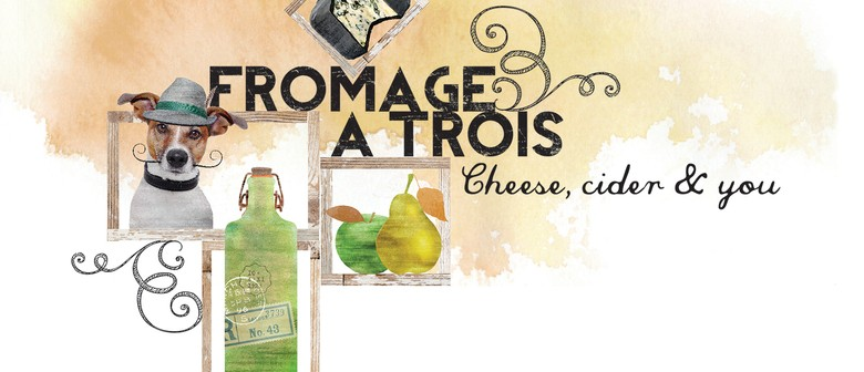 Fromage a Trois - Cheese, Cider & You