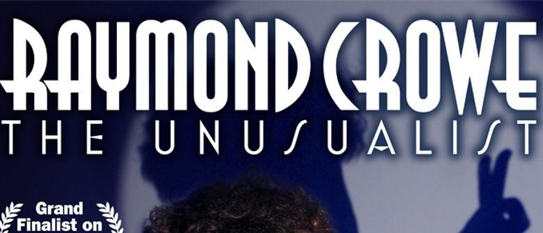 """Raymond Crowe """"The Unusualist"""""""