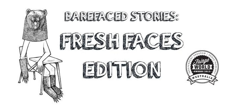 Barefaced Stories: Fresh Faces Edition