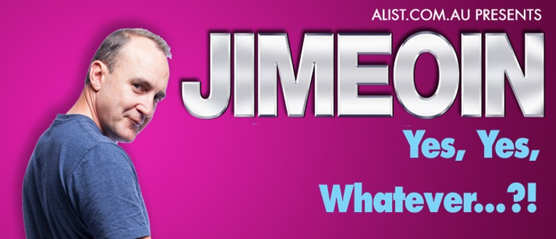 "Jimeoin ""Yes, Yes, Whatever!?"""