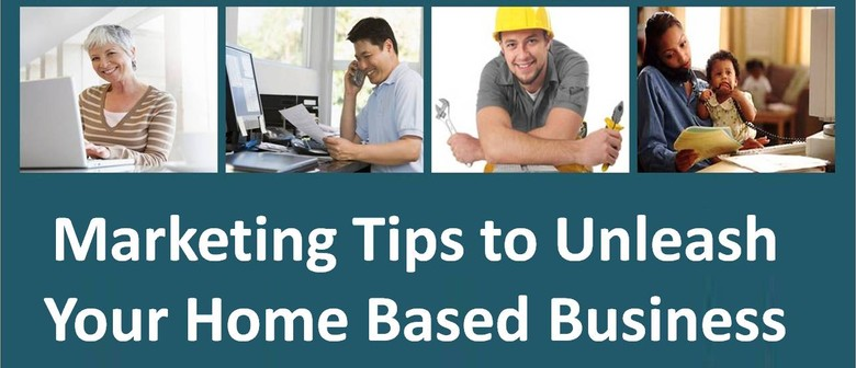 Marketing Tips for your Home Based Business - Free Workshop