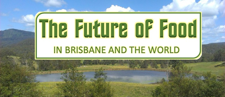The Future of Food in Brisbane and the World
