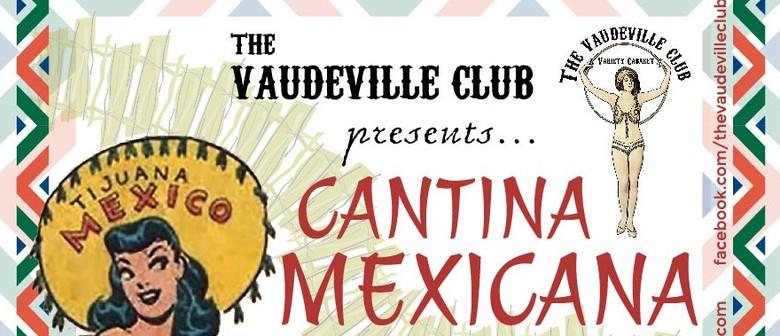 The Vaudeville Club presents Cantina Mexicana