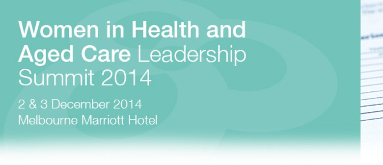 Women in Health and Aged Care Leadership Summit 2014