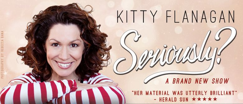 Kitty Flanagan - Seriously