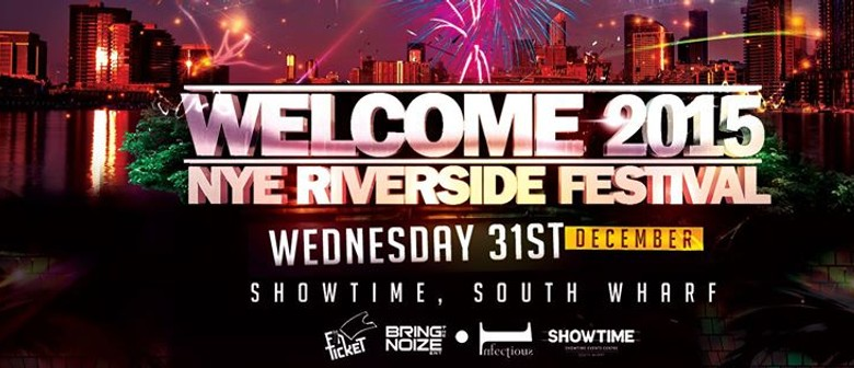 Welcome 2015 - New Years Eve Riverside Festival