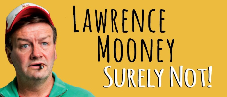 """Lawrence Mooney """"Surely Not!"""""""