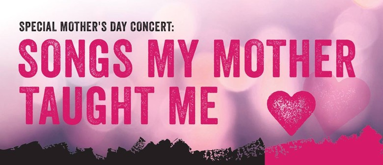Songs My Mother Taught Me – A Special Mother's Day Concert