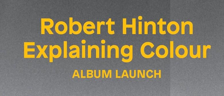 "Robert Hinton ""Explaining Colour"" Album Launch"