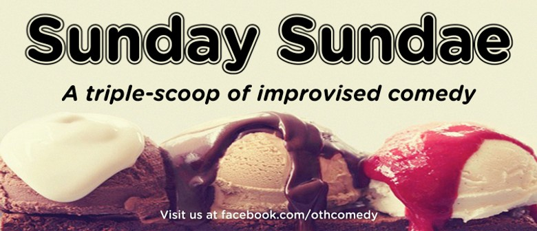 Sunday Sundae; A Triple-Scoop Of Improvised Comedy