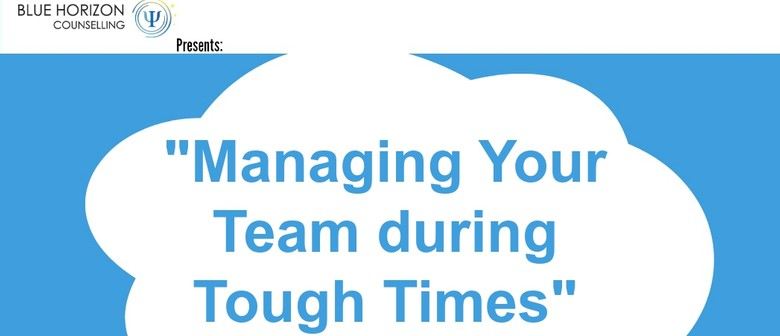 Managing Your Team During Tough Times