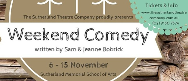 The Sutherland Theatre Company - Weekend Comedy