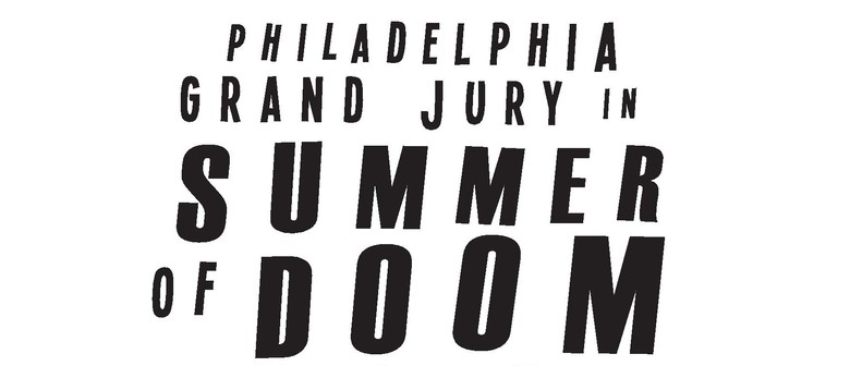 Philadelphia Grand Jury - Summer Of Doom Tour