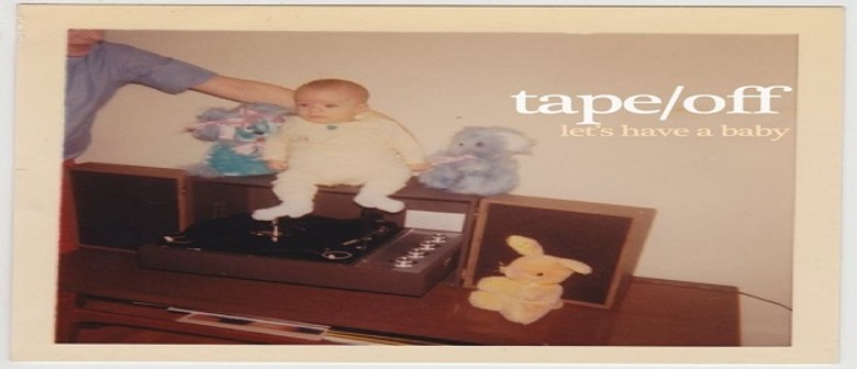 """Tape/Off - Let's Have A Baby 7"""" Tour With Veri"""