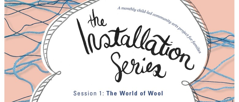 The Installation Series: Session 1 - The World of Wool