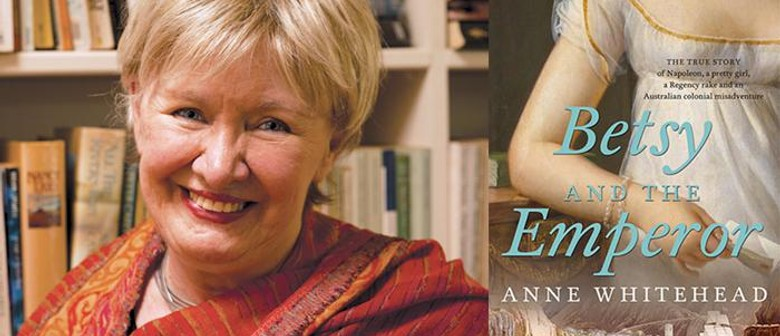 Anne Whitehead: Betsy & The Emperor - Hosted By Tom Keneally