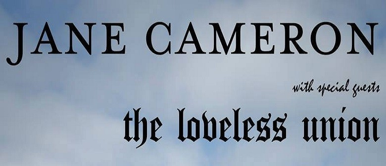 Jane Cameron With Special Guests The Loveless Union
