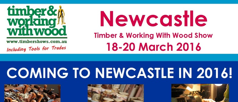 Newcastle Timber & Working With Wood Show 2016