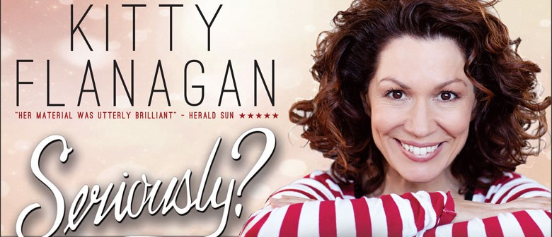 Kitty Flanagan - Seriously? - Sydney - Eventfinda