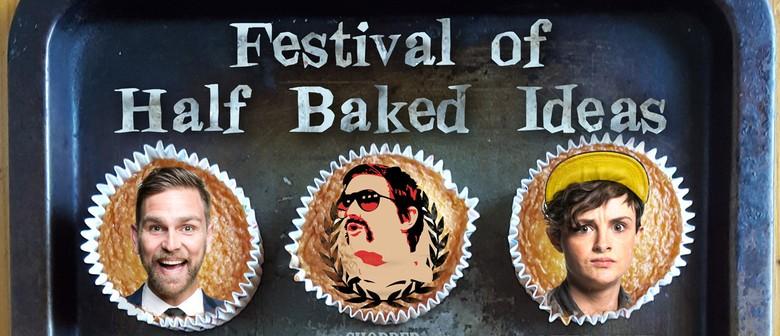 The Festival of Half Baked Ideas