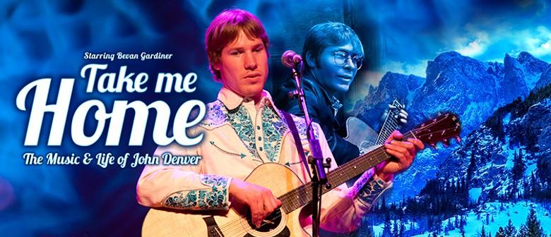 Take Me Home - The Music & Life of John Denver