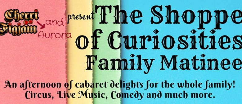 The Shoppe of Curiosities Family Matinee