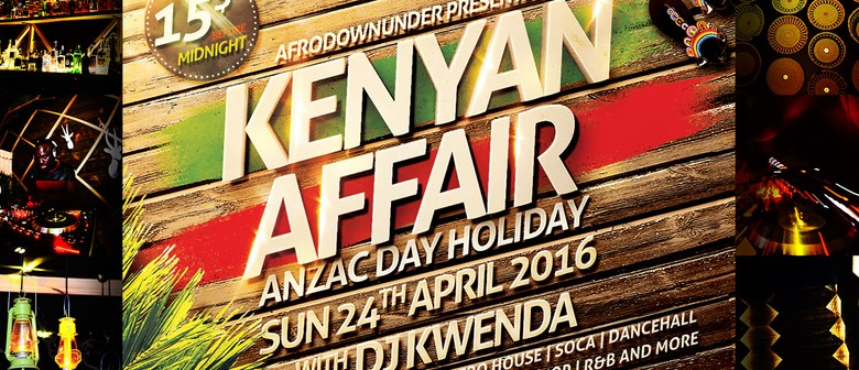 Kenyan Affair - ANZAC Day Holiday With DJ Kwenda