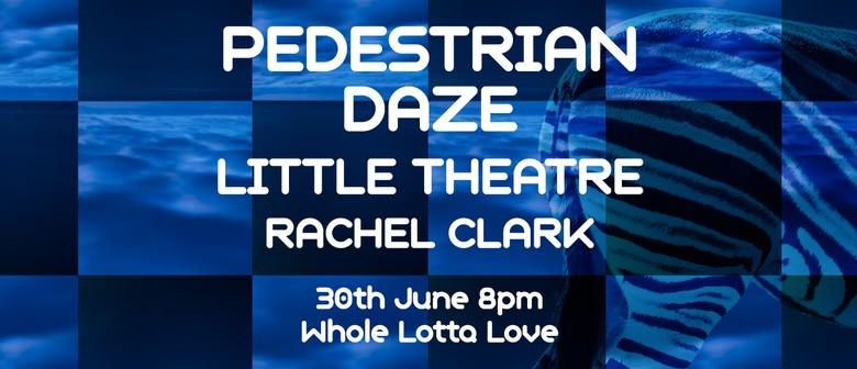 Pedestrian Daze, Little Theatre & Rachel Clark