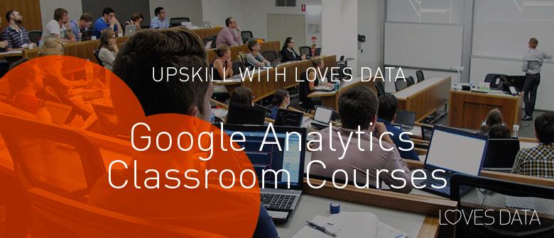 Google Analytics Classroom Courses By Loves Data